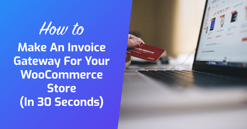 How To Make An Invoice Gateway For Your WooCommerce Store (In 30 Seconds)