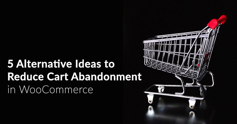 5 Alternative Ideas To Reduce Shopping Cart Abandonment In WooCommerce