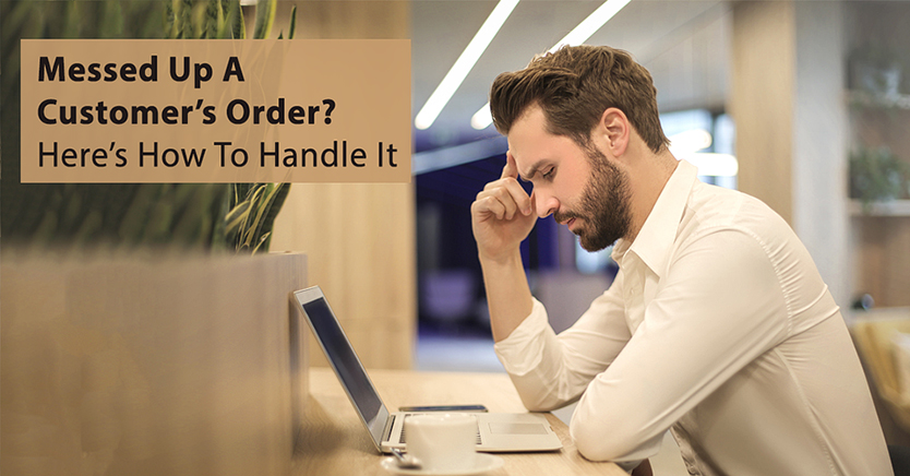 Messed Up A Customer's Order? Here's How To Handle It