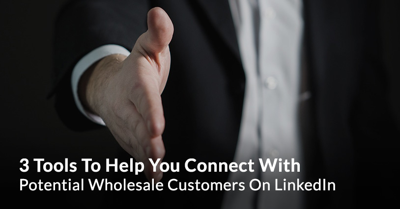 3 Tools To Help You Connect With Potential Wholesale Customers On LinkedIn