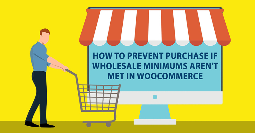 How To Prevent Purchase If Wholesale Minimums Aren't Met In WooCommerce
