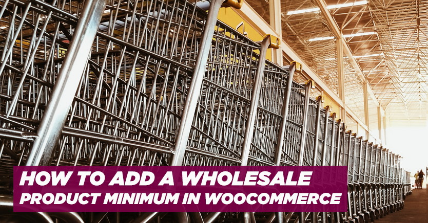 How to Add a Wholesale Product Minimum in WooCommerce