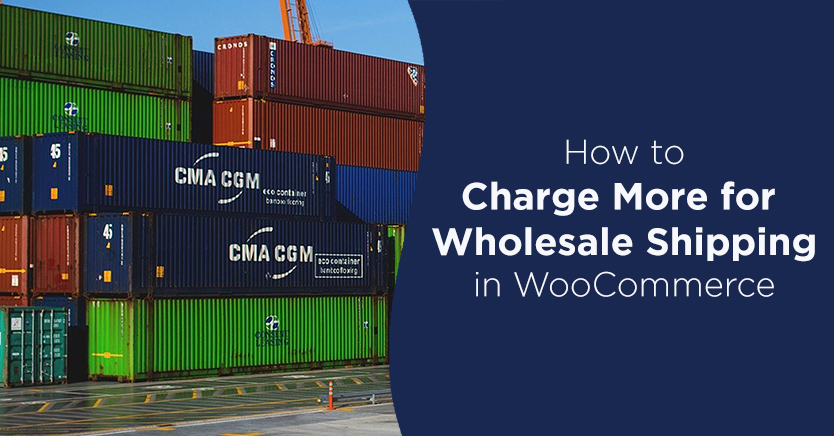 How to Charge More for Wholesale Shipping in WooCommerce
