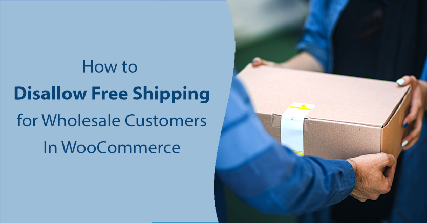 How to Disallow Free Shipping for Wholesale Customers In WooCommerce