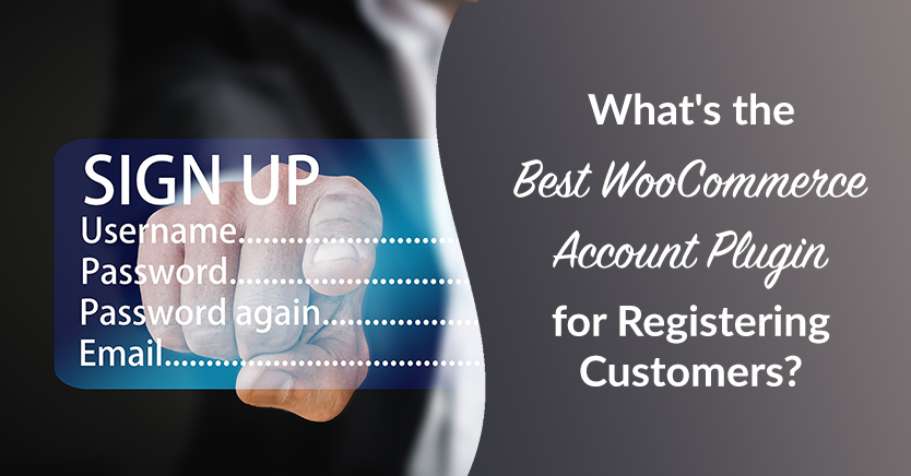 What's the Best WooCommerce Account Plugin for Registering Customers?