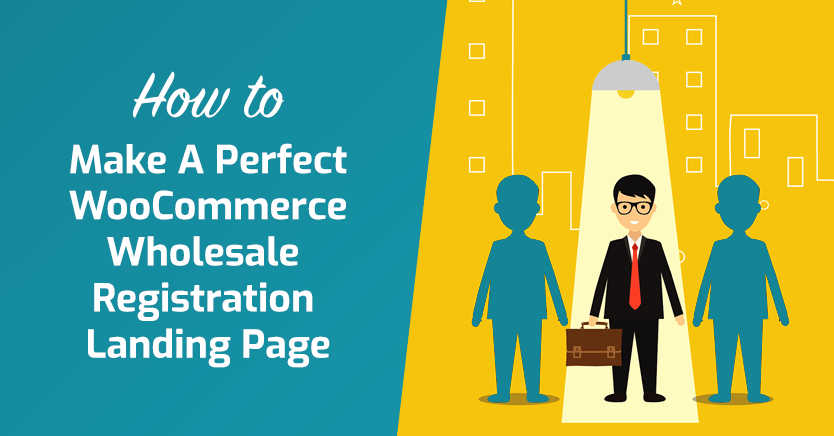 How To Make A Perfect WooCommerce Wholesale Registration Landing Page