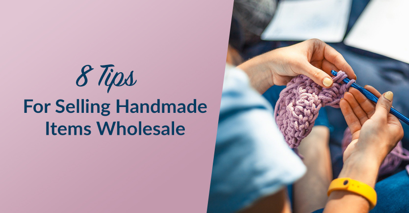 8 Tips For Selling Handmade Items Wholesale