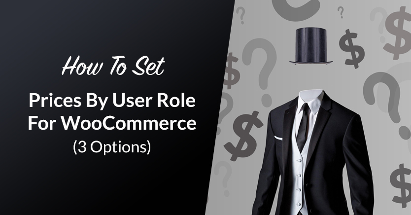 How To Set Prices By User Role For WooCommerce (3 Options)