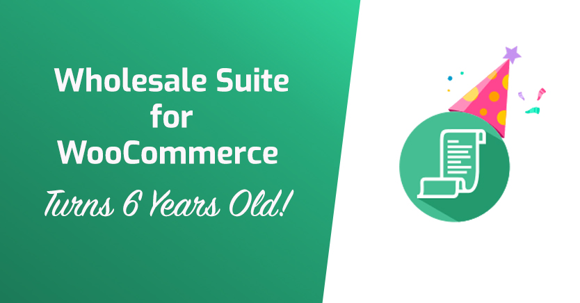 Wholesale Suite for WooCommerce Turns 6 Years Old!