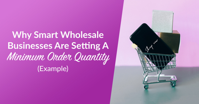 Why Smart Wholesale Businesses Are Setting A Minimum Order Quantity (Example)