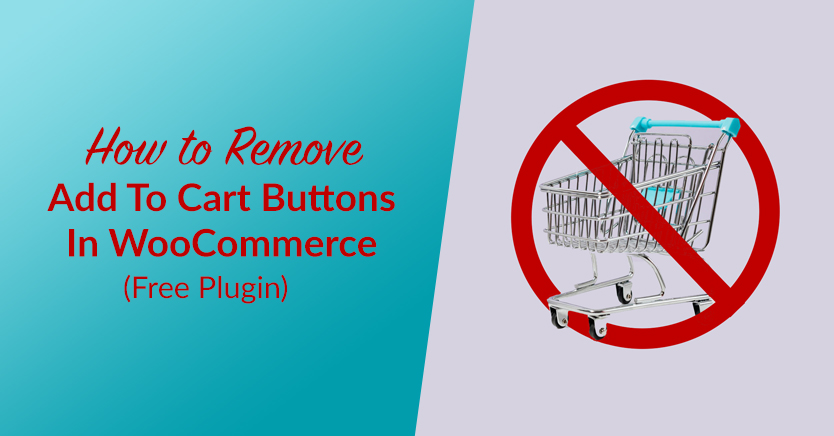 How To Remove Add To Cart Buttons In WooCommerce (Free Plugin)