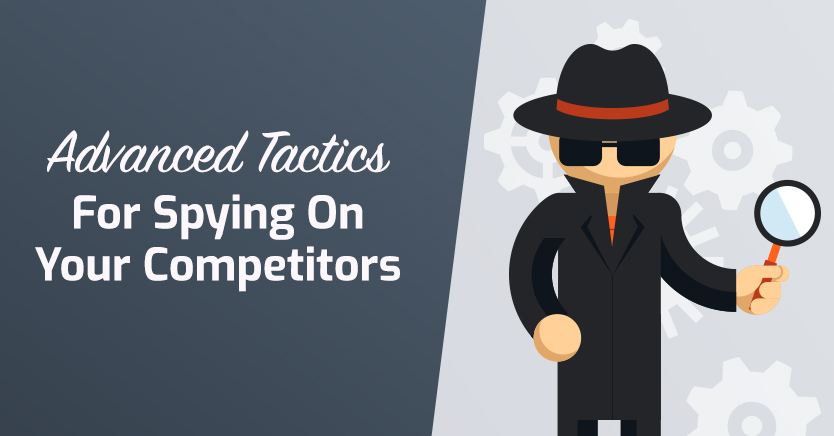 5 Advanced Tactics For Spying On Your Competitors (To Grow Your Wholesale Business)