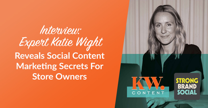 Interview: Expert Katie Wight Reveals Social Content Marketing Secrets For Store Owners