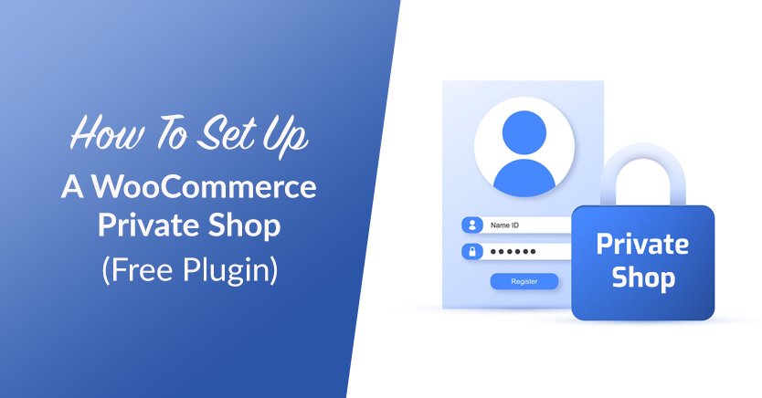 How To Set Up A WooCommerce Private Shop (Free Plugin)