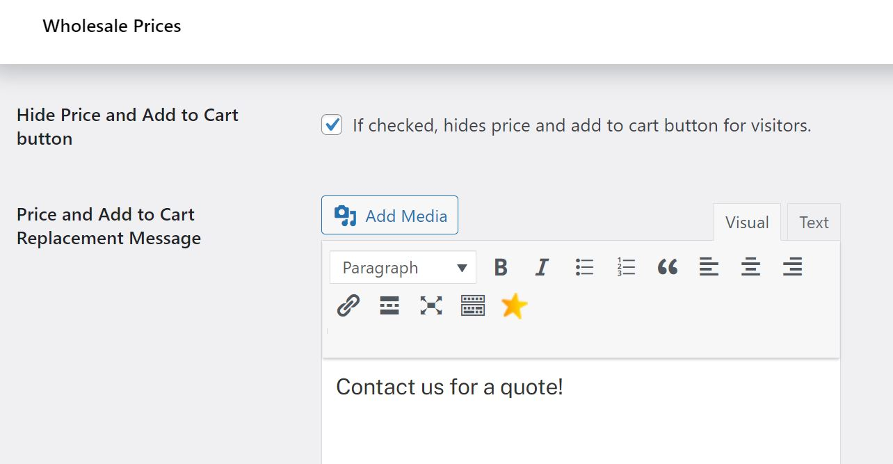 The Hide Price and Add to Cart button option in WooCommerce Wholesale Prices.