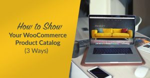 How to Show Your WooCommerce Product Catalog (3 Ways)