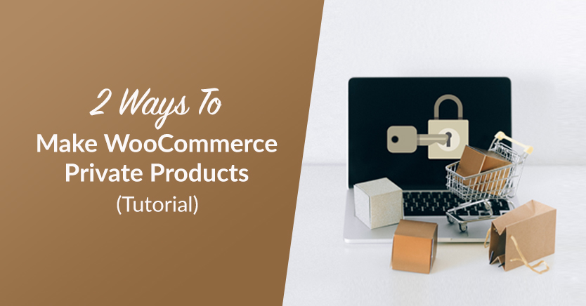 2 Ways To Make WooCommerce Private Products (Tutorial)