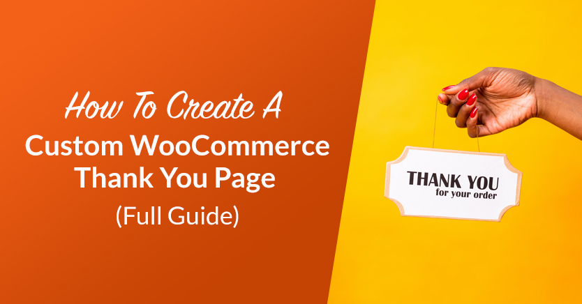 How To Create A Custom WooCommerce Thank You Page (Full Guide)