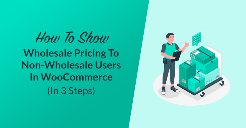 How To Show Wholesale Pricing To Non-Wholesale Users In WooCommerce (In 3 Steps)